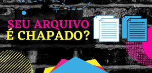 Read more about the article Seu arquivo é chapado?
